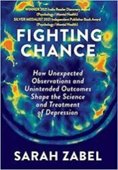 Fighting Chance: How Unexpected Observations and Unintended Outcomes Shape the Science and Treatment of Depression